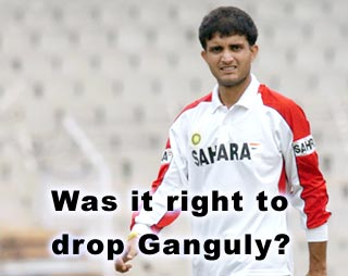 Was it right to drop Ganguly?