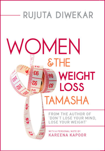 Rujuta Diwekar's Women and the Weight Loss Tamasha