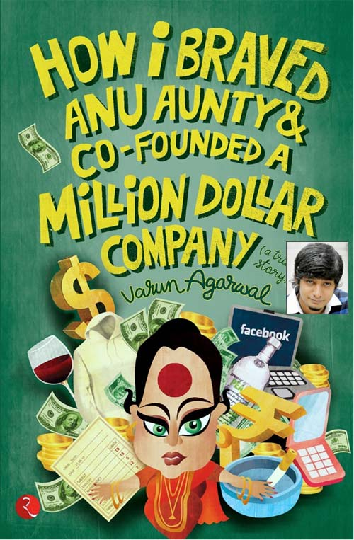 The book cover of How I Braved Anu Aunty & Co-Founded A Million Dollar Company; Inset: Varun Aggarwal