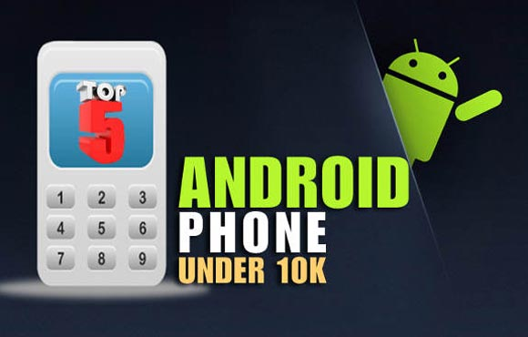 Top 5 Android phones under Rs 10,000
