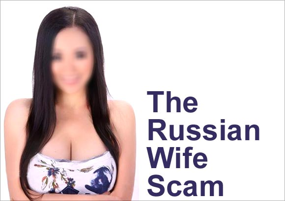 The Russian Wife scam: Single males, BEWARE
