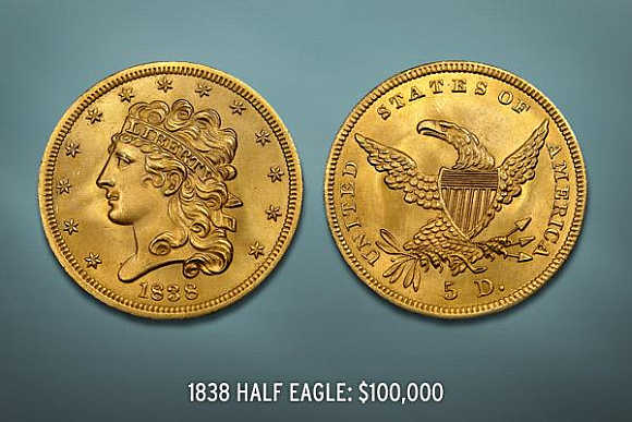 1838 Half Eagle's value is $100,000.