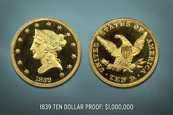 1839 Ten-Dollar Proof's value is $1 million.