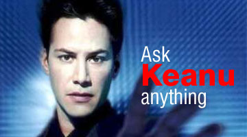 Ask Keanu anything