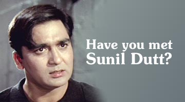 Have you met Sunil Dutt?