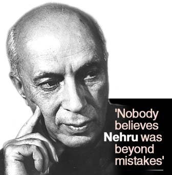 'Nobody believes Nehru was beyond mistakes'