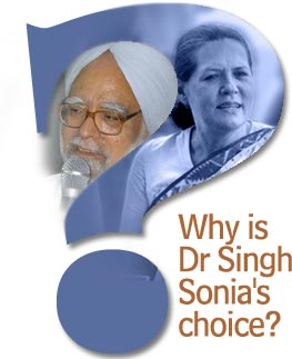 Why is Dr Singh Sonia's choice?