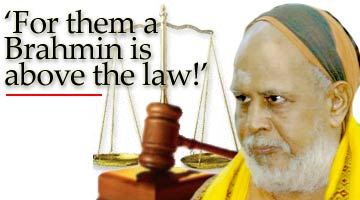 For them a Brahmin is above the law!'