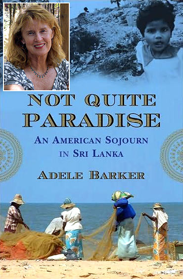 Book cover of Adele's book Not Quite Paradise: An American Sojourn in Sri Lanka. (Inset) Adele Barker