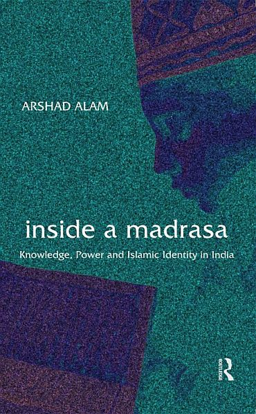 The cover of Inside A Madrassa: Knowledge, Power and Islamic Identity In India