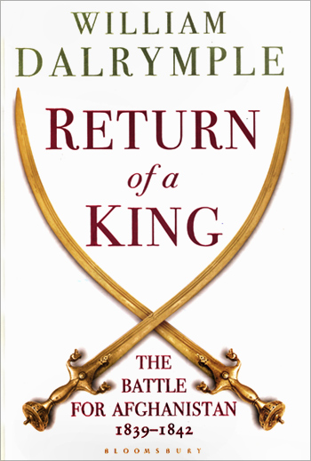 William Dalrymple's new book, Return of a King, is about the First Afghan War, which was the biggest-ever defeat the British suffered in the 19th century