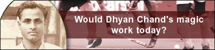 Would Dhyan Chand's magic work today?