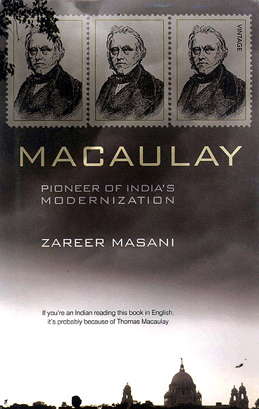 Zareer Masani's latest book is on Thomas Macaulay, the Englishman who introduced English as a medium of education in India in the 1860s.
