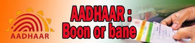 Aadhaar: Boon or bane
